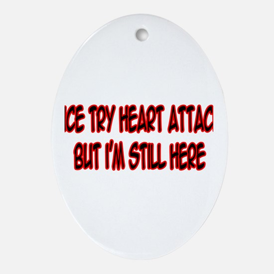 """""""Nice Try Heart Attack..."""" Oval Ornament"""