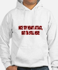 """""""Nice Try Heart Attack..."""" Hoodie"""