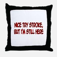 """Nice Try Stroke..."" Throw Pillow"