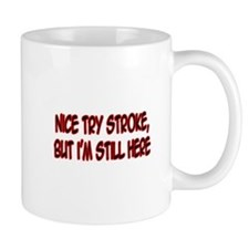 """Nice Try Stroke..."" Mug"
