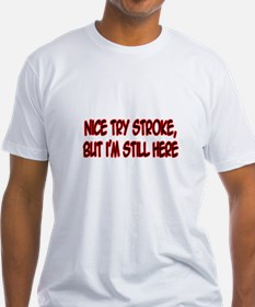 """Nice Try Stroke..."" Shirt"