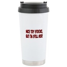 """Nice Try Stroke..."" Travel Mug"