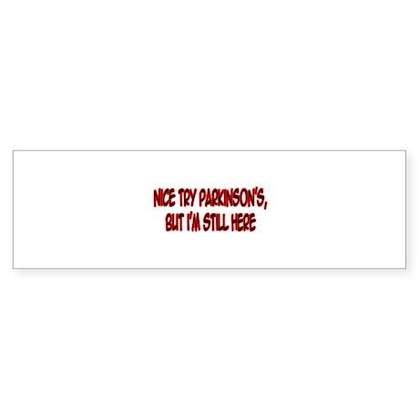 """Nice Try Parkinson's..."" Bumper Sticker"
