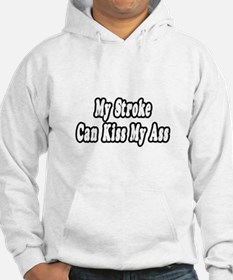 """My Stroke Can Kiss My Ass"" Hoodie"