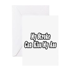 """My Stroke Can Kiss My Ass"" Greeting Card"