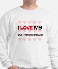 I Love My Health Promotion Specialist Sweatshirt