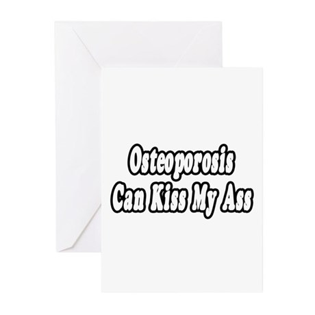 """Osteoporosis..Kiss My Ass"" Greeting Cards (Pk of"