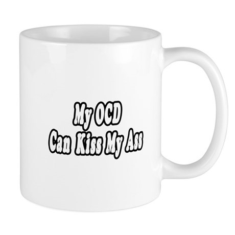 """My OCD Can Kiss My Ass"" Mug"