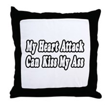 """Heart Attack...Kiss My Ass"" Throw Pillow"
