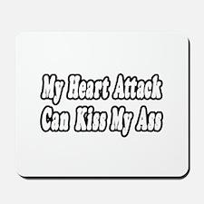 """""""Heart Attack...Kiss My Ass"""" Mousepad"""