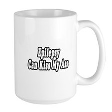 """Epilepsy Can Kiss My Ass"" Mug"