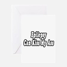 """Epilepsy Can Kiss My Ass"" Greeting Card"