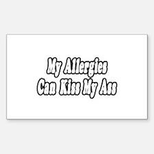 """""""Allergies Can Kiss My Ass"""" Rectangle Sticker 10"""