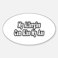 """""""Allergies Can Kiss My Ass"""" Oval Decal"""