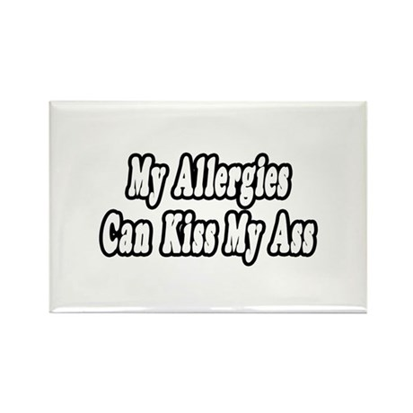 """""""Allergies Can Kiss My Ass"""" Rectangle Magnet"""