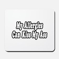 """Allergies Can Kiss My Ass"" Mousepad"