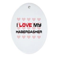 I Love My Haberdasher Oval Ornament