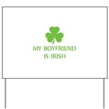 my boyfriend is irish Yard Sign