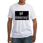 Got Democracy? Fitted T-Shirt