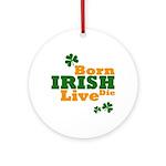 Irish Born Live Die Ornament (Round)