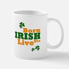 Irish Born Live Die Mug