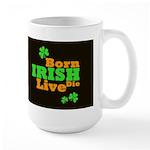 Irish Born Live Die Dark Large Mug