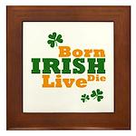 Irish Born Live Die Framed Tile