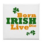 Irish Born Live Die Tile Coaster
