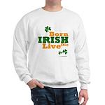 Irish Born Live Die Sweatshirt