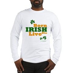 Irish Born Live Die Long Sleeve T-Shirt