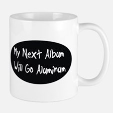 My next album will go aluminum Mug