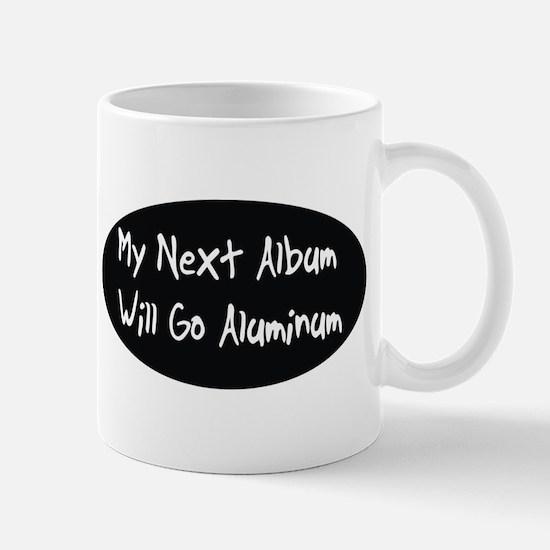 My next album will go aluminum Mug