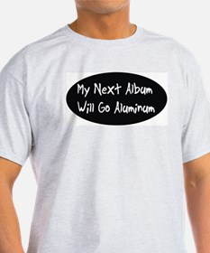 My next album will go aluminum Ash Grey T-Shirt