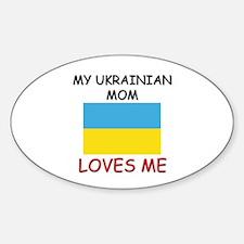 My Ukrainian Mom Loves Me Oval Decal