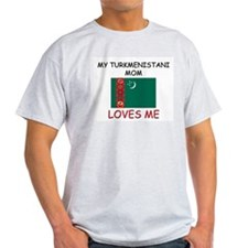 My Turkmenistani Mom Loves Me T-Shirt
