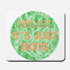 It's Just Dots Mousepad
