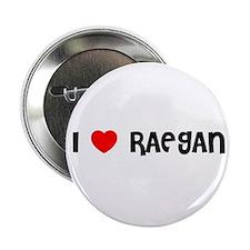 I LOVE RAEGAN Button