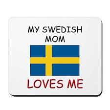 My Swedish Mom Loves Me Mousepad