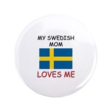 """My Swedish Mom Loves Me 3.5"""" Button"""