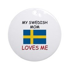 My Swedish Mom Loves Me Ornament (Round)