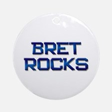 bret rocks Ornament (Round)