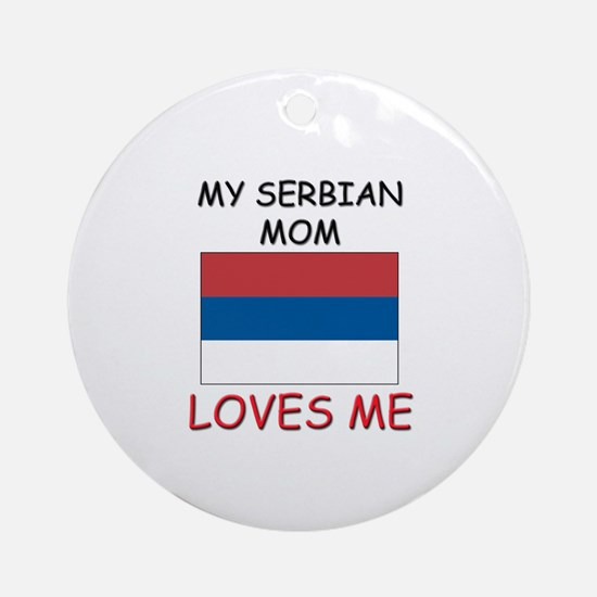 My Serbian Mom Loves Me Ornament (Round)