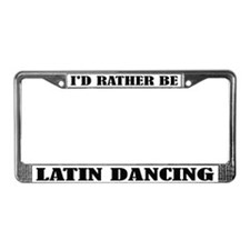 I'd Rather Be Latin Dancing License Frame