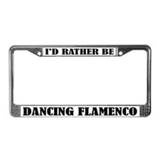 I'd Rather Be Dancing Flamenco License Plate Frame