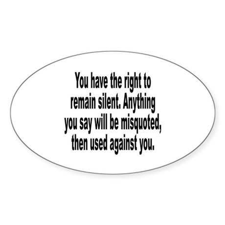 Right to Remain Silent Misquote Sticker (Oval 10 p