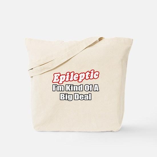 """""""Epileptic...Big Deal"""" Tote Bag"""