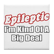 """""""Epileptic...Big Deal"""" Tile Coaster"""