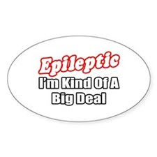 """""""Epileptic...Big Deal"""" Oval Decal"""