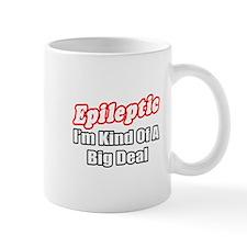 """Epileptic...Big Deal"" Mug"