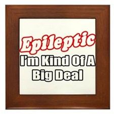 """Epileptic...Big Deal"" Framed Tile"